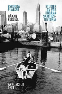 Bebodda platser : studier av v�r urbana samtidshistoria (h�ftad)