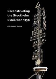 Reconstructing the Stockholm Exhibition 1930 / Stockholmsutställningen 1930 rekonstruerad