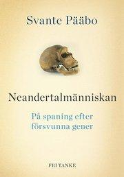 Neandertalmänniskan : på spaning efter försvunna gener