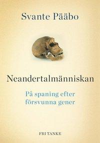 Neandertalm�nniskan : p� spaning efter f�rsvunna gener (inbunden)