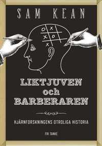 Liktjuven och barberaren : hjärnforskningens otroliga historia (inbunden)