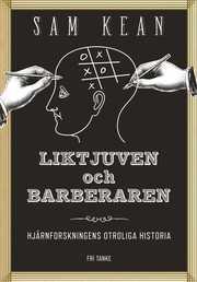 Liktjuven och barberaren : hjärnforskningens otroliga historia