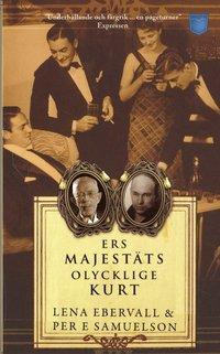 Ers Majest�ts olycklige Kurt : en roman med verklighetsbakgrund (inbunden)