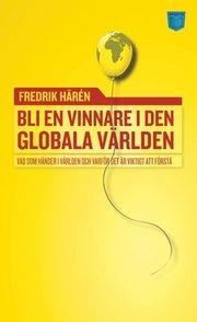 Bli en vinnare i den globala v�rlden : vad som h�nder i v�rlden och varf�r (pocket)