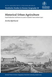Historical Urban Agriculture Food Production and Access to Land in Swedish Towns before 1900