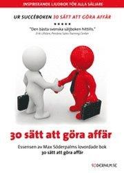 30 s�tt att g�ra aff�r : essensen av Max S�derpalms lovordade bok 30 s�tt att g�ra aff�r (ljudbok)