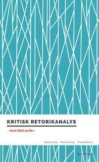Kritisk retorikanalys : text, bild, actio (h�ftad)