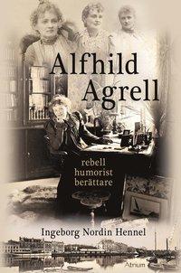 Alfhild Agrell : rebell humorist ber�ttare (inbunden)