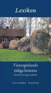 Lexikon Västergötlands tidiga historia forntid och medeltid