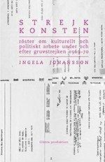 Strejkkonsten : Röster om kulturellt och politiskt arbete under och efter gruvstrejken 1969-70