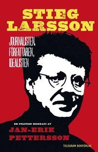 Stieg Larsson : journalisten, f�rfattaren, idealisten (h�ftad)