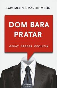 Dom bara pratar - Prat, press, politik (e-bok)