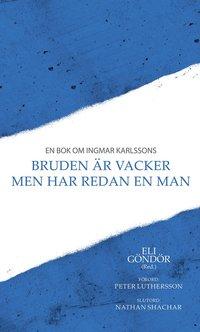 En bok om Ingmar Karlssons Bruden �r vacker men har redan en man (h�ftad)