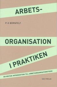 Arbetsorganisation i praktiken : en kritisk introduktion till arbetsorganisationsteori (h�ftad)