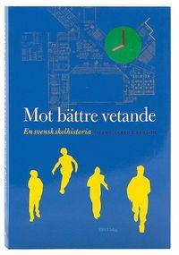 Mot b�ttre vetande : en svensk skolhistoria (h�ftad)
