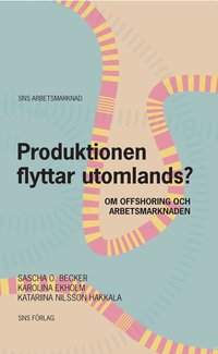 Produktionen flyttar utomlands? : om offshoring och arbetsmarknaden (h�ftad)