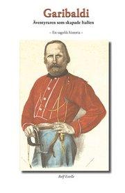 Garibaldi : äventyraren som skapade Italien – en sagolik historia