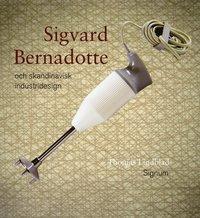 Sigvard Bernadotte och skandinavisk industridesign (inbunden)