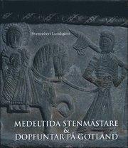 Medeltida stenmästare & dopfuntar på Gotland : romanska skedet 1100 – 1200-talen