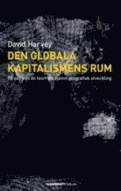 Den globala kapitalismens rum : p� v�g mot en teori om oj�mn geografisk utveckling (kartonnage)