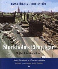 Stockholms j�rnv�gar : milj�er fr�n f�rr och nu. D 2. Centralstation och Norra stambanan (h�ftad)