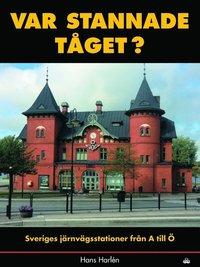 Var stannade t�get? : sveriges stationer fr�n A till � (inbunden)