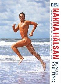 Den Nakna H�lsan : den definitiva guiden till naturlig fitness (inbunden)