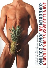 Jag vill ju bara se bra ut naken - Kokboken (NY Upplaga) (h�ftad)