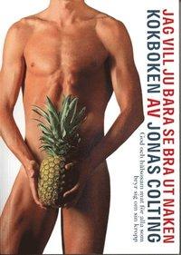 Jag vill ju bara se bra ut naken - Kokboken