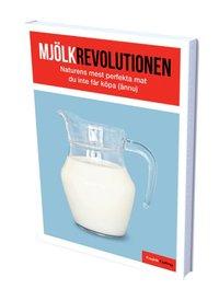 Mjölkrevolutionen : naturens mest perfekta mat som du inte får köpa - av Fredrik Colting