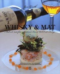 Whisky & Mat : malt och mat fr�n Skottland, Irland, USA och Sverige (inbunden)