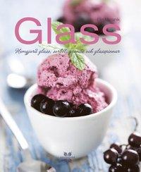 Glass : hemgjord glass, sorbet, granit� och glasspinnar (inbunden)