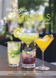 Alkoholfria cocktails : martinis daiquiris mojitos caipirinhas mousserande aperitifer varma drinkar och mycket mer