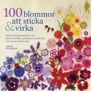 100 blommor att sticka & virka : vackra blomstersmycken att dekorera kläder presenter accessoarer och mycket annat med