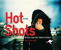 Hot Shots : enkla tips f�r b�ttre bilder (inbunden)