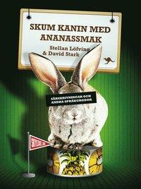 Skum kanin med ananassmak : s�rskrivningar och andra spr�kgrodor (inbunden)