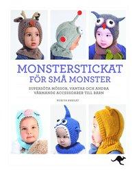 Monsterstickat för små monster : supersöta mössor, vantar och andra värmande accessoarer till barn (inbunden)