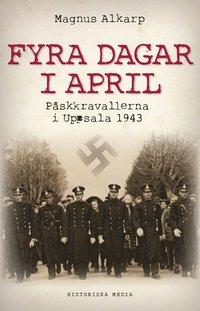Fyra dagar i april : p�skkravallerna i Uppsala 1943 (inbunden)