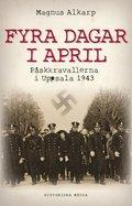 Fyra dagar i april : p�skkravallerna i Uppsala 1943