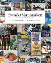 Svenska varumärken i hus och hem : historia entreprenörer produkter