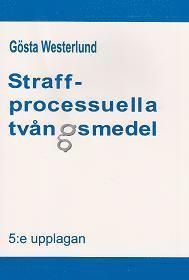 Straffprocessuella tv�ngsmedel : en studie av r�tteg�ngsbalkens 24 till 28 kapitel och annan lagstiftning (h�ftad)