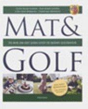 Mat & Golf : en bok om det goda livet p� Sk�nes golfbanor (inbunden)