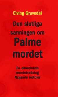 Den slutliga sanningen om Palmemordet : en annorlunda mordutredning : nygamla indicier (h�ftad)