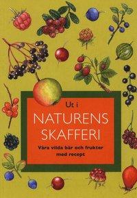 Ut i naturens skafferi : v�ra vilda b�r och frukter med recept (h�ftad)