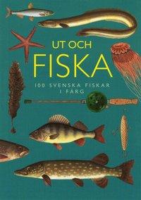 Ut och fiska : 100 svenska fiskar i f�rg (inbunden)