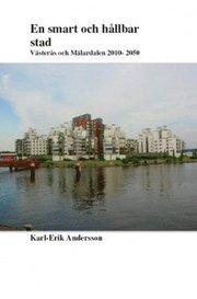 En smart och hållbar stad : Västerås och Mälardalen 2010-2050