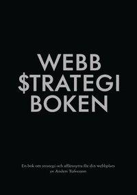 Webbstrategiboken : en bok om strategi och aff�rsnytta f�r din webbplats (kartonnage)