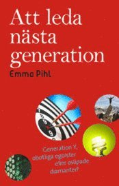 Att leda n�sta generation - Generation Y, obotliga egoister eller oslipade diamanter (h�ftad)