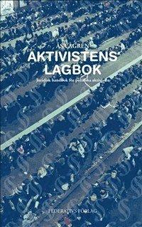 Aktivistens Lagbok - Juridisk handbok f�r politiska aktivister (h�ftad)
