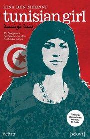 Tunisian girl : en bloggares berättelse om den arabiska våren (häftad)